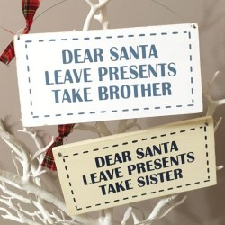 Dear Santa, Leave Presents, Take Sister / Brother Sign